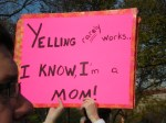 Yelling rarely works... I know, I'm a Mom